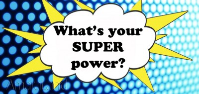 What is your SUPER power?
